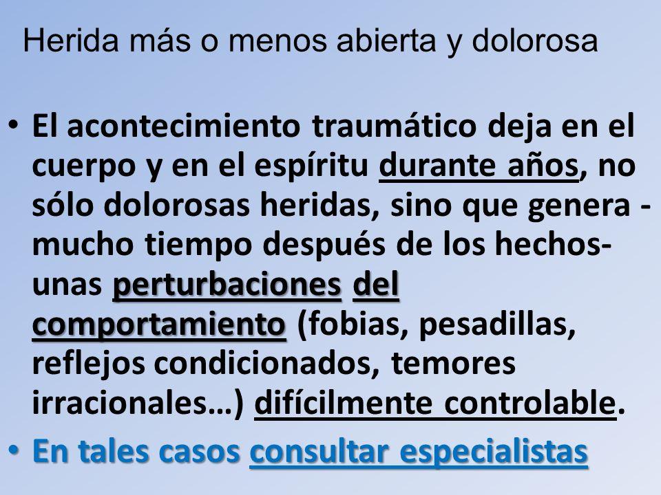 perturbaciones del comportamiento El acontecimiento traumático deja en el cuerpo y en el espíritu durante años, no sólo dolorosas heridas, sino que ge