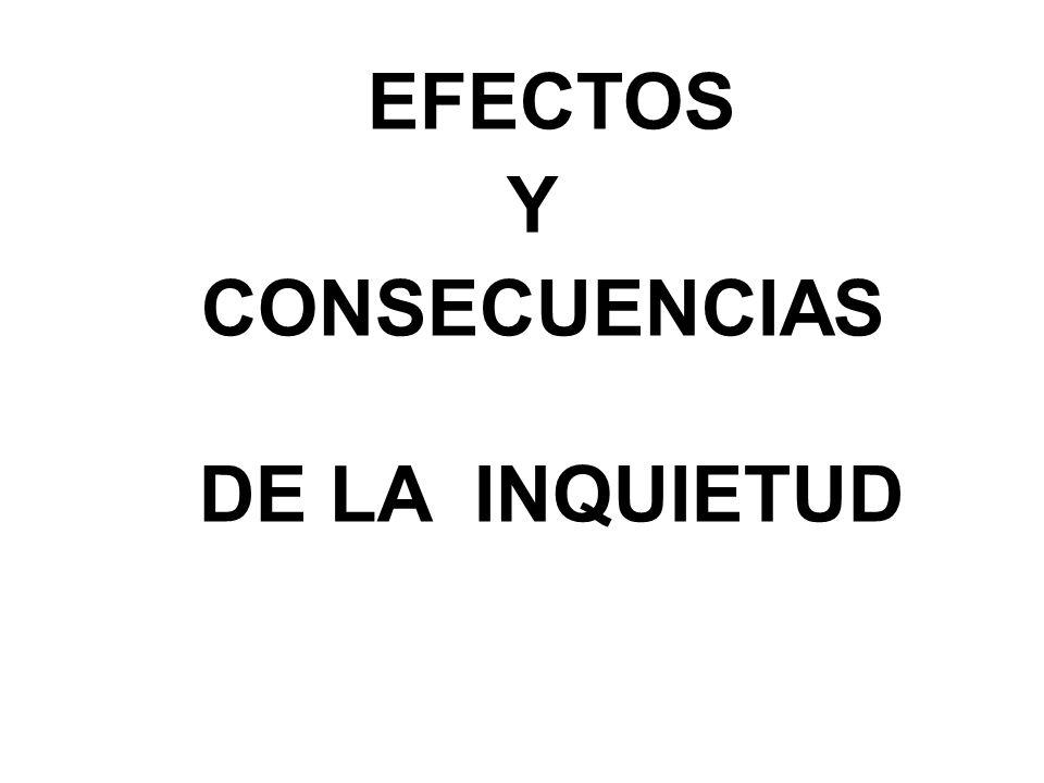 EFECTOS Y CONSECUENCIAS DE LA INQUIETUD