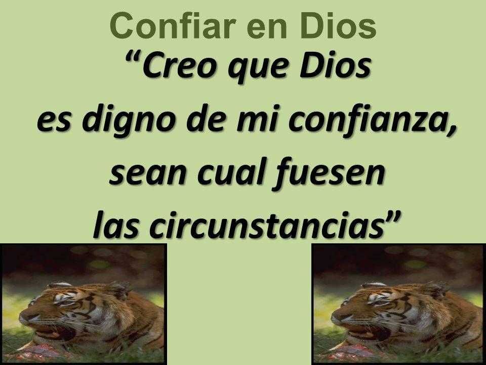 Creo que DiosCreo que Dios es digno de mi confianza, sean cual fuesen las circunstancias Confiar en Dios