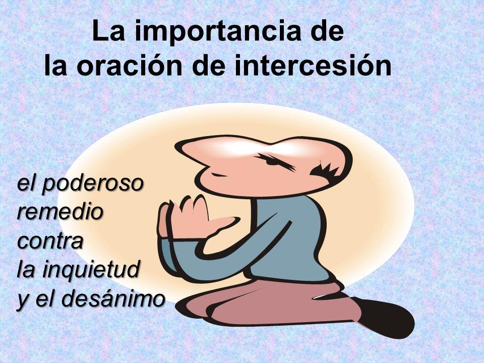 La importancia de la oración de intercesión el poderoso remediocontra la inquietud y el desánimo