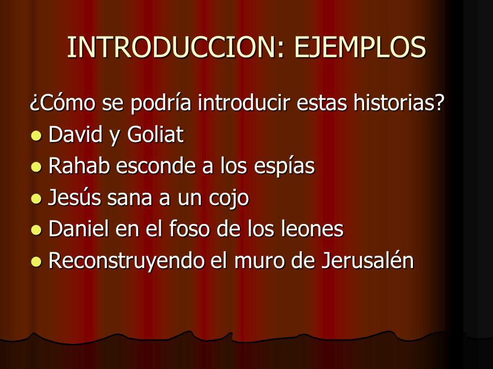 INTRODUCCION: EJEMPLOS ¿Cómo se podría introducir estas historias? David y Goliat David y Goliat Rahab esconde a los espías Rahab esconde a los espías