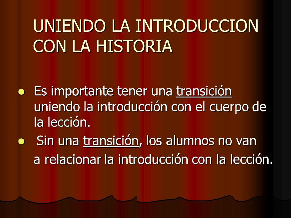 UNIENDO LA INTRODUCCION CON LA HISTORIA Es importante tener una transición uniendo la introducción con el cuerpo de la lección. Es importante tener un