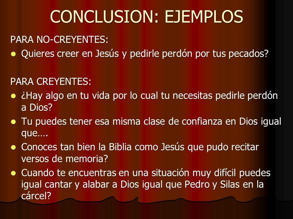 CONCLUSION: EJEMPLOS PARA NO-CREYENTES: Quieres creer en Jesús y pedirle perdón por tus pecados? Quieres creer en Jesús y pedirle perdón por tus pecad