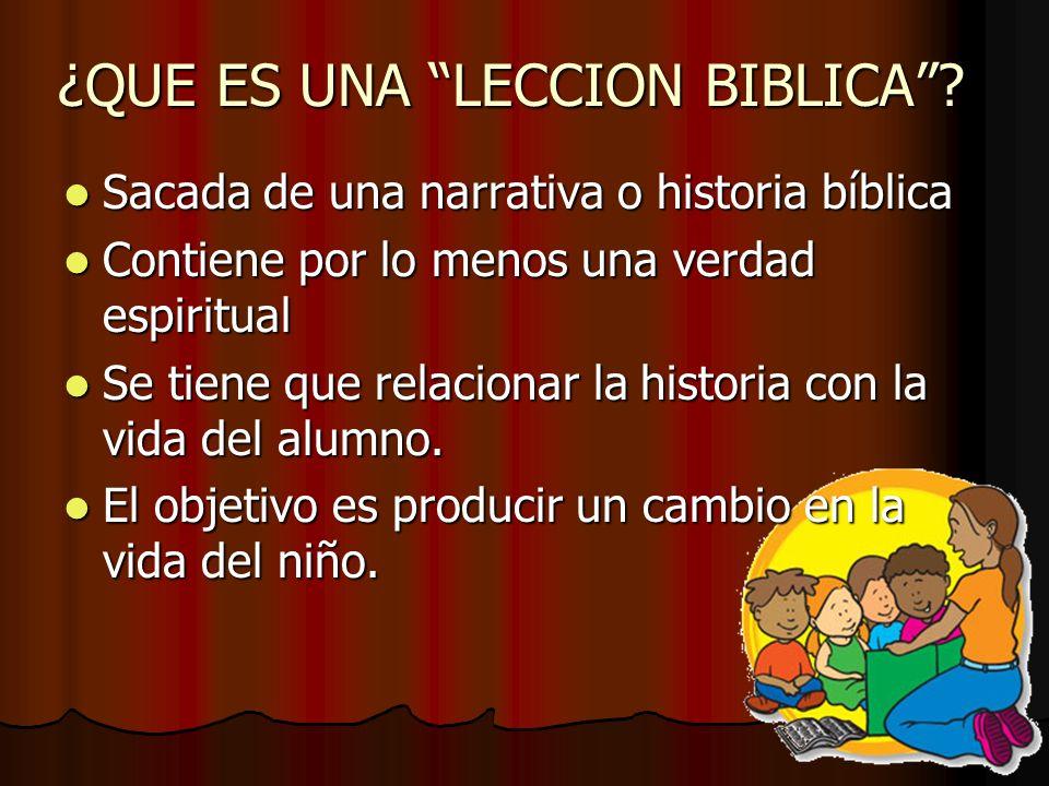 ¿QUE ES UNA LECCION BIBLICA? Sacada de una narrativa o historia bíblica Sacada de una narrativa o historia bíblica Contiene por lo menos una verdad es