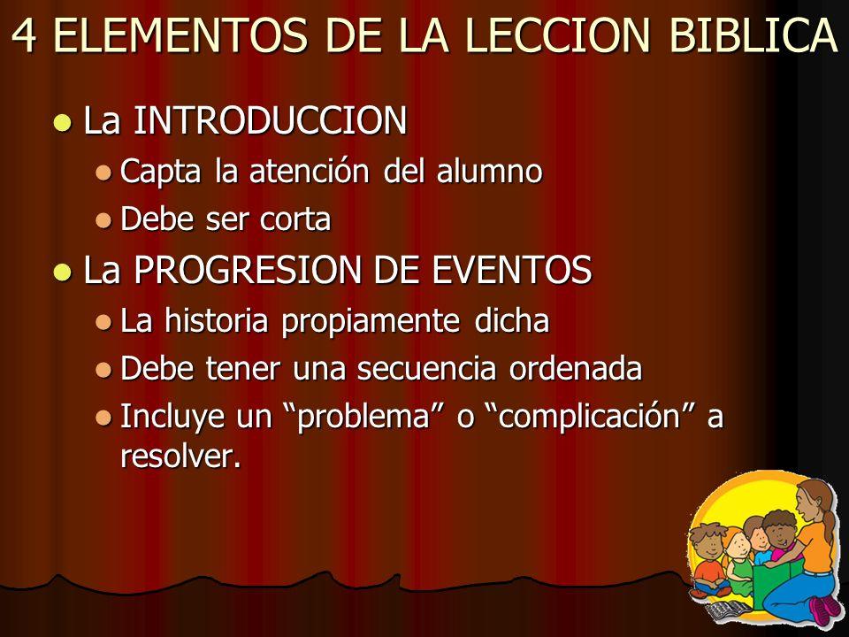 4 ELEMENTOS DE LA LECCION BIBLICA La INTRODUCCION La INTRODUCCION Capta la atención del alumno Capta la atención del alumno Debe ser corta Debe ser co