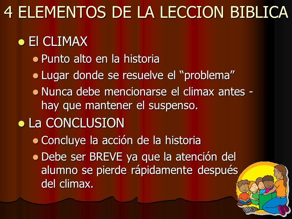 4 ELEMENTOS DE LA LECCION BIBLICA El CLIMAX El CLIMAX Punto alto en la historia Punto alto en la historia Lugar donde se resuelve el problema Lugar do