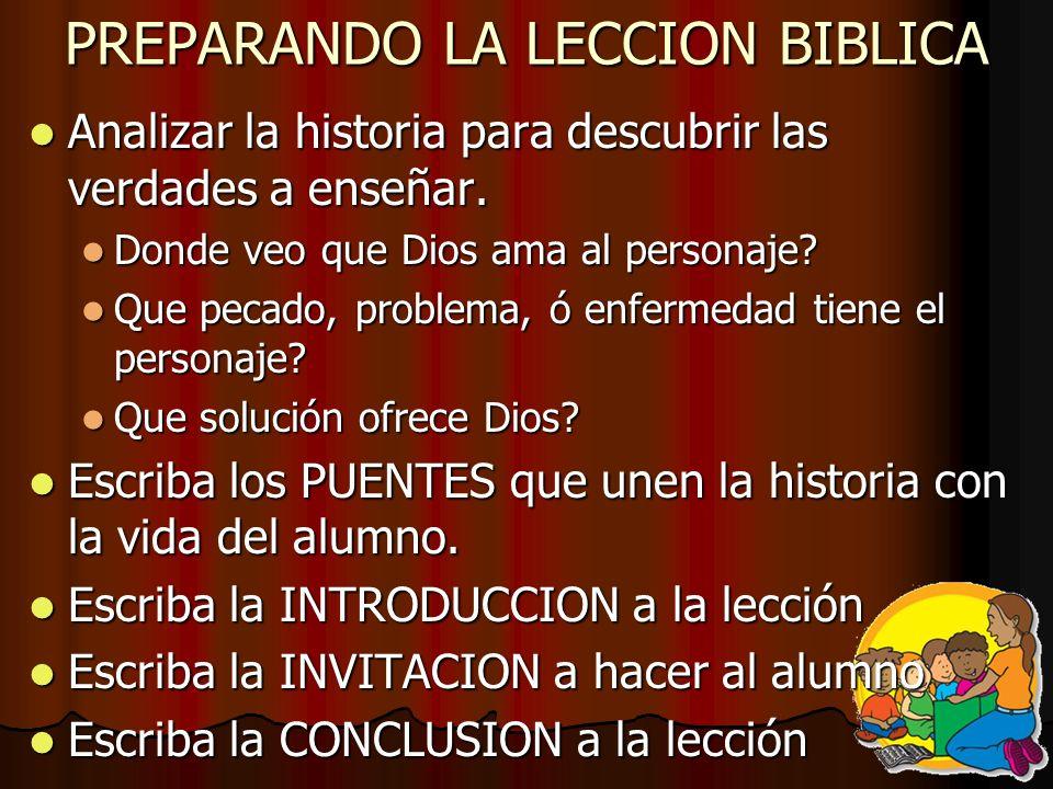 PREPARANDO LA LECCION BIBLICA Analizar la historia para descubrir las verdades a enseñar. Analizar la historia para descubrir las verdades a enseñar.