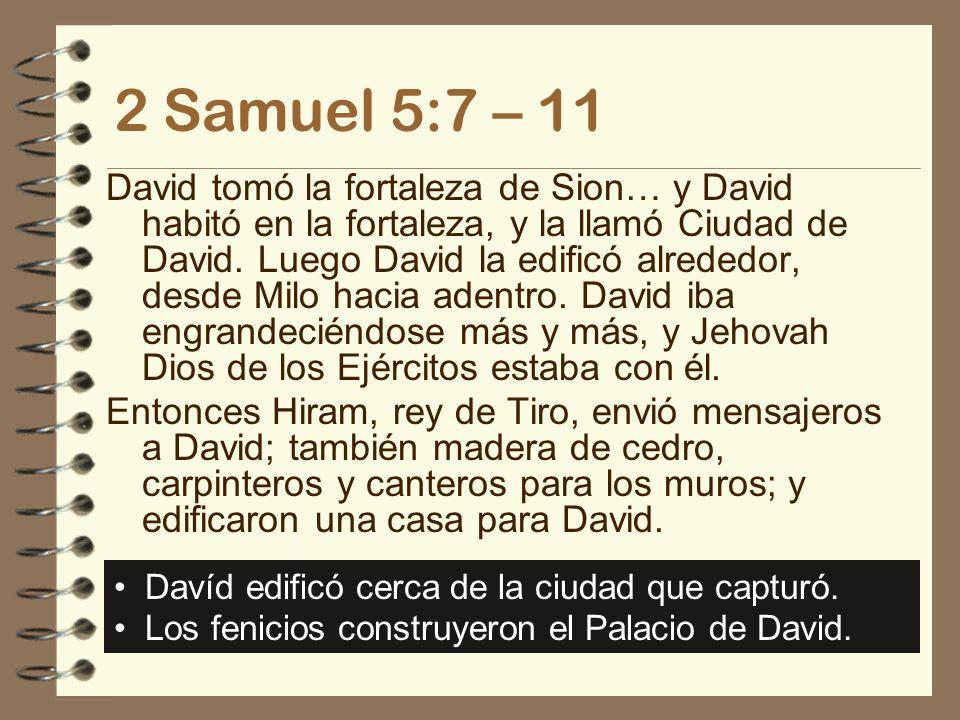 2 Samuel 5:7 – 11 David tomó la fortaleza de Sion… y David habitó en la fortaleza, y la llamó Ciudad de David. Luego David la edificó alrededor, desde