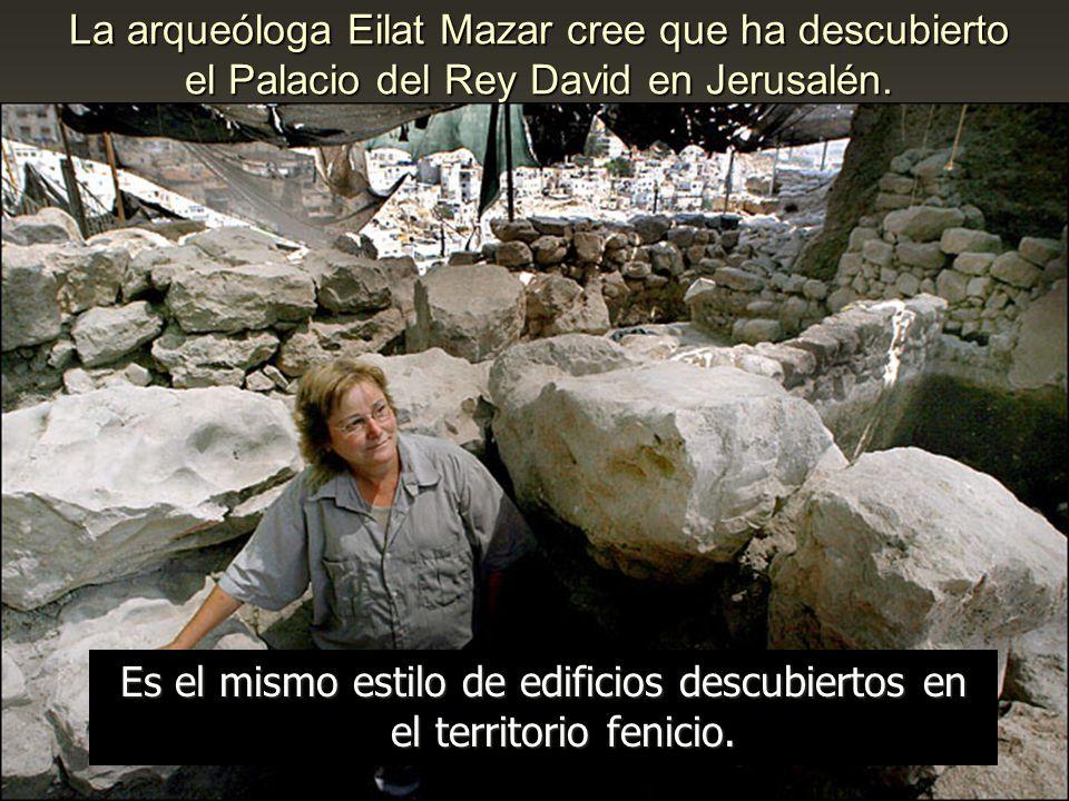 La arqueóloga Eilat Mazar cree que ha descubierto el Palacio del Rey David en Jerusalén. Es el mismo estilo de edificios descubiertos en el territorio