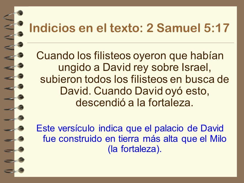 Indicios en el texto: 2 Samuel 5:17 Cuando los filisteos oyeron que habían ungido a David rey sobre Israel, subieron todos los filisteos en busca de D