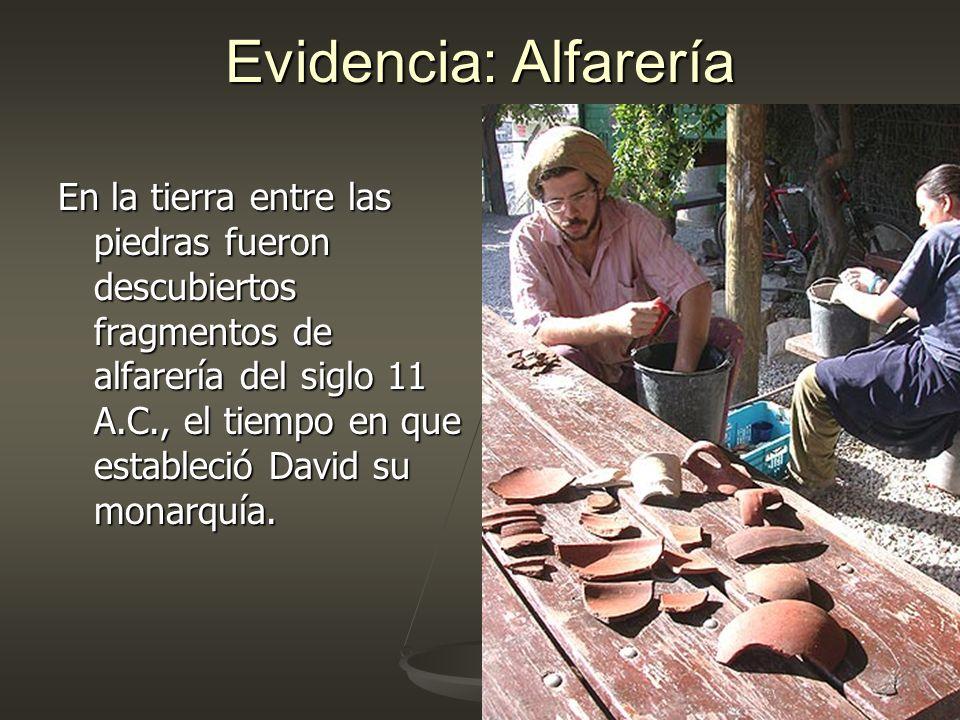 Evidencia: Alfarería En la tierra entre las piedras fueron descubiertos fragmentos de alfarería del siglo 11 A.C., el tiempo en que estableció David s