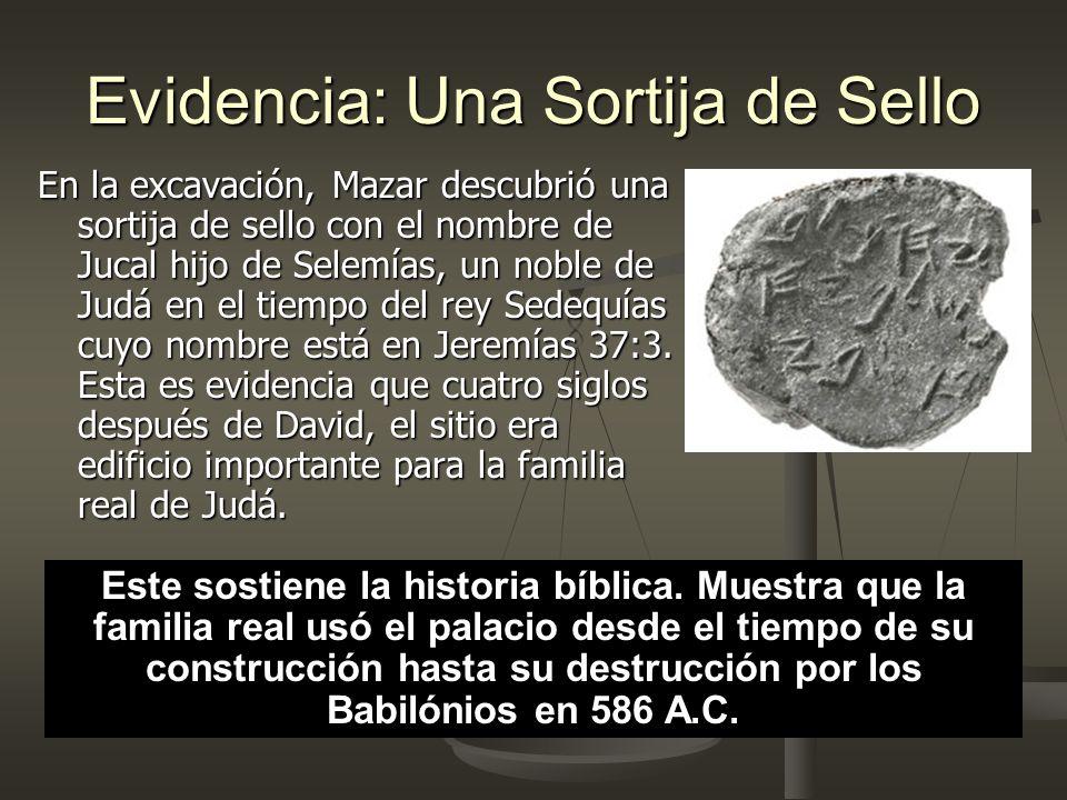 Evidencia: Una Sortija de Sello En la excavación, Mazar descubrió una sortija de sello con el nombre de Jucal hijo de Selemías, un noble de Judá en el