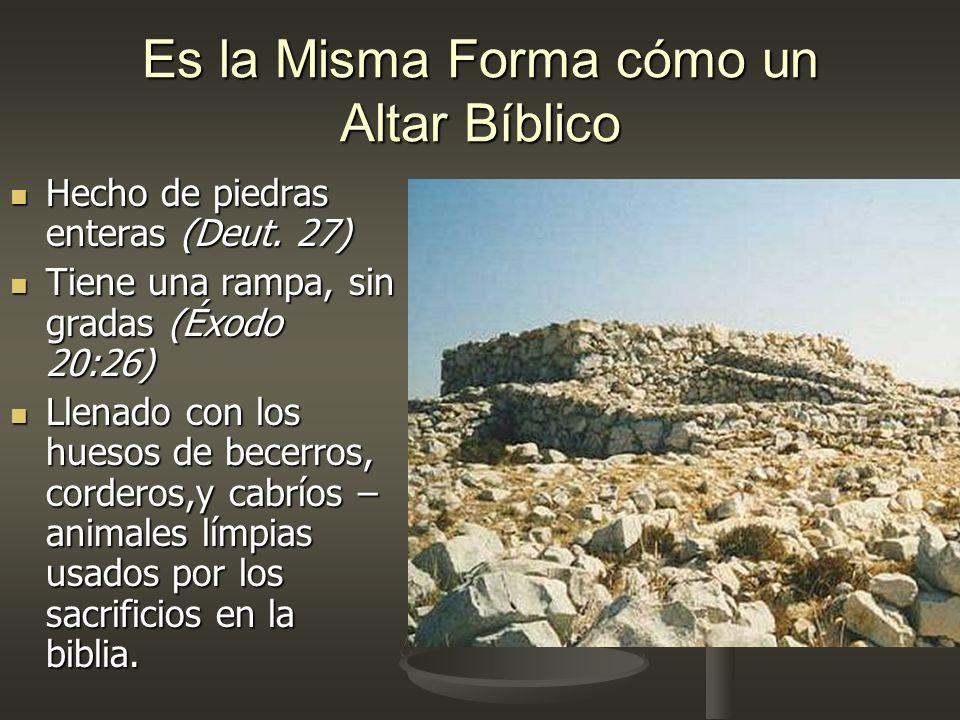 Es la Misma Forma cómo un Altar Bíblico Hecho de piedras enteras (Deut. 27) Hecho de piedras enteras (Deut. 27) Tiene una rampa, sin gradas (Éxodo 20: