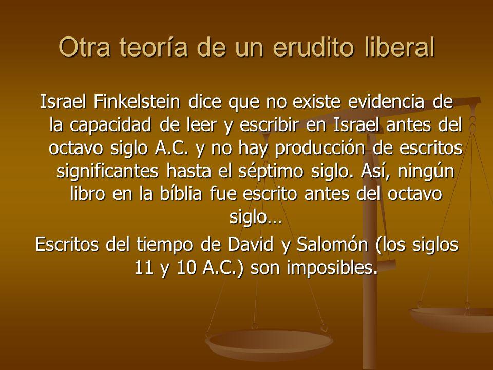 Otra teoría de un erudito liberal Israel Finkelstein dice que no existe evidencia de la capacidad de leer y escribir en Israel antes del octavo siglo