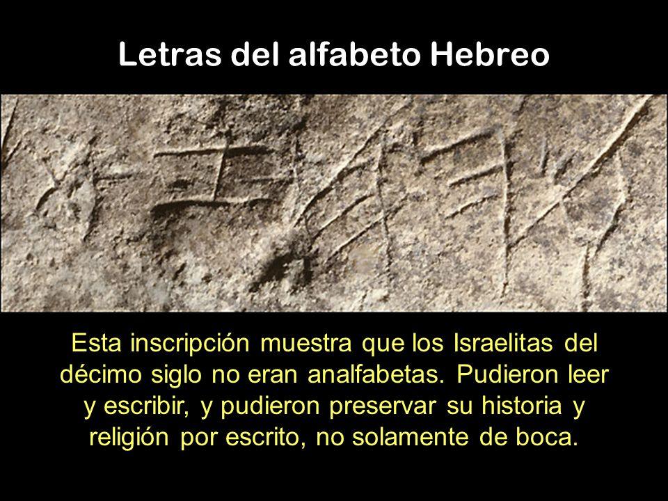 Letras del alfabeto Hebreo Esta inscripción muestra que los Israelitas del décimo siglo no eran analfabetas. Pudieron leer y escribir, y pudieron pres