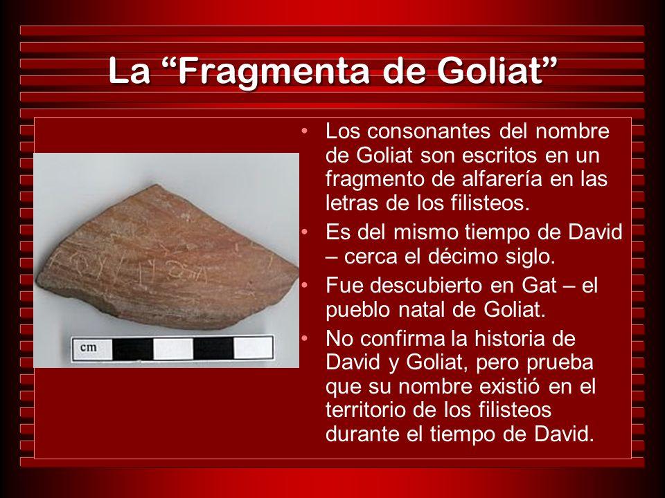 Los consonantes del nombre de Goliat son escritos en un fragmento de alfarería en las letras de los filisteos. Es del mismo tiempo de David – cerca el