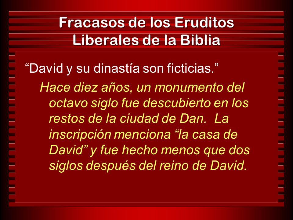 Fracasos de los Eruditos Liberales de la Biblia David y su dinastía son ficticias. Hace diez años, un monumento del octavo siglo fue descubierto en lo