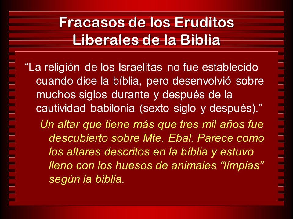 Fracasos de los Eruditos Liberales de la Biblia La religión de los Israelitas no fue establecido cuando dice la bíblia, pero desenvolvió sobre muchos