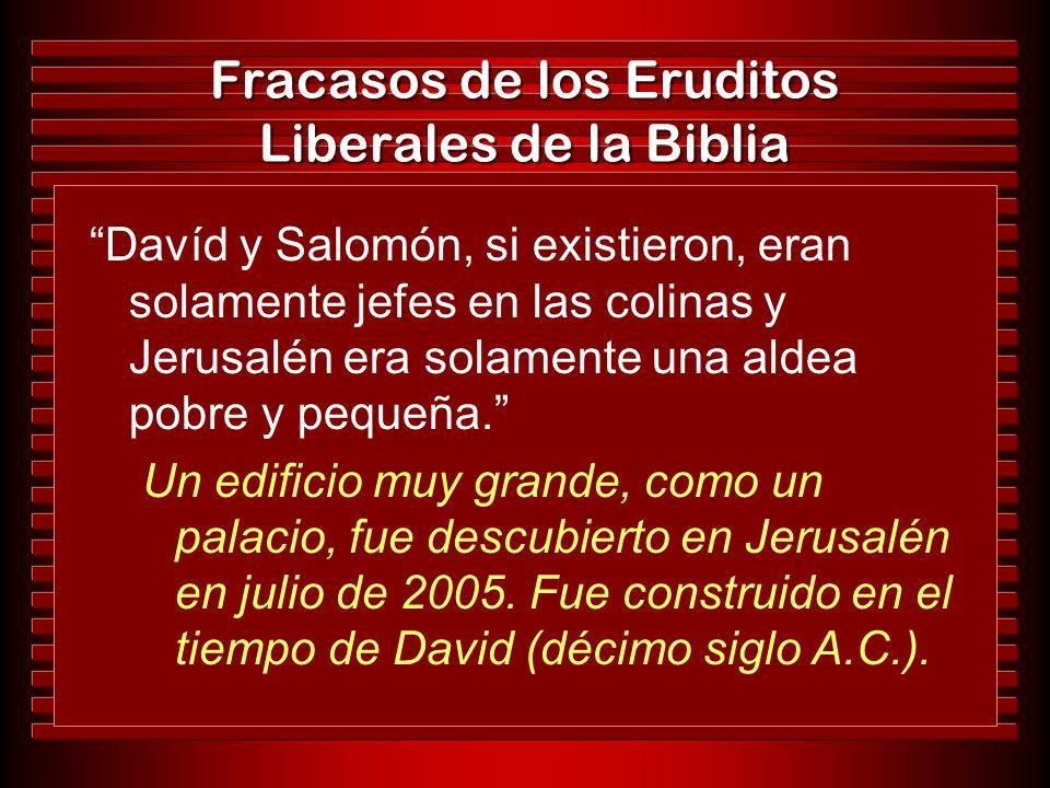 Fracasos de los Eruditos Liberales de la Biblia Davíd y Salomón, si existieron, eran solamente jefes en las colinas y Jerusalén era solamente una alde
