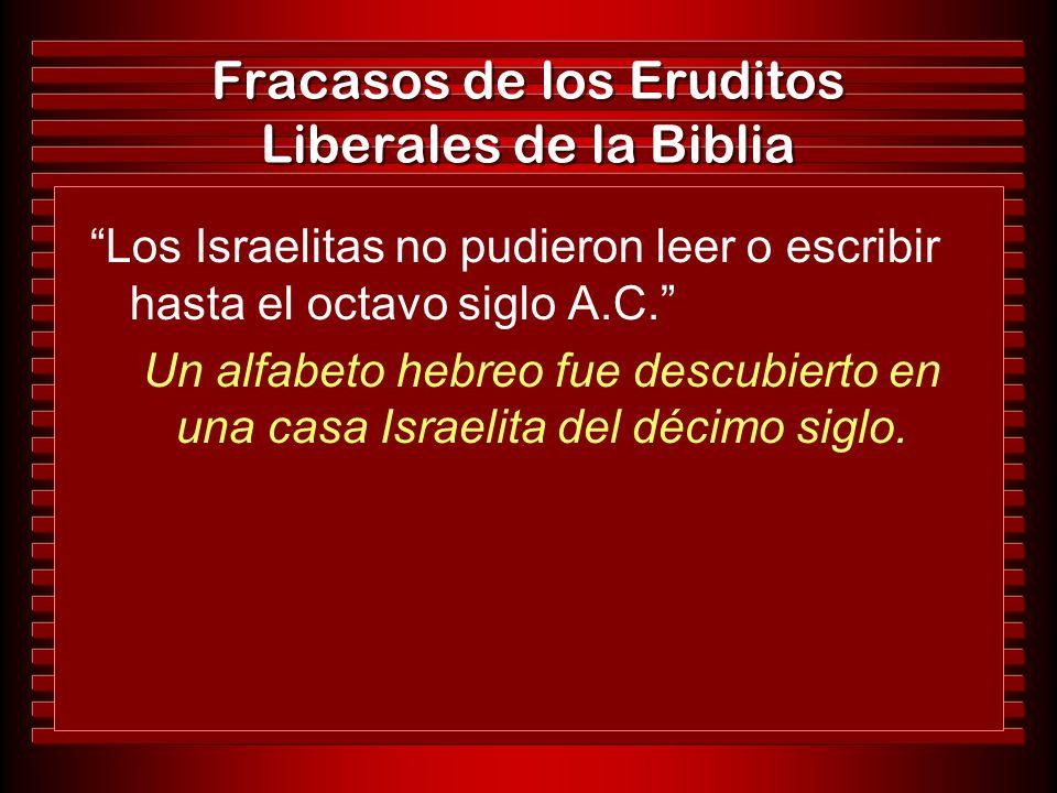 Fracasos de los Eruditos Liberales de la Biblia Los Israelitas no pudieron leer o escribir hasta el octavo siglo A.C. Un alfabeto hebreo fue descubier