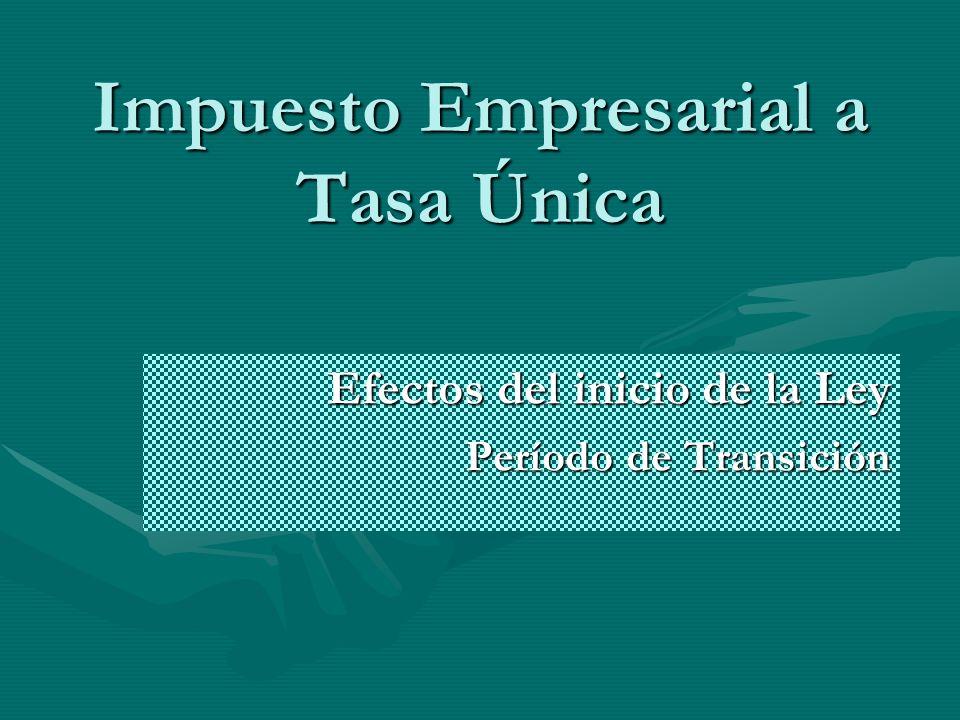 Impuesto Empresarial a Tasa Única Efectos del inicio de la Ley Período de Transición