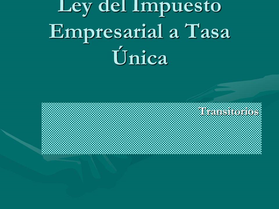 Ley del Impuesto Empresarial a Tasa Única Transitorios