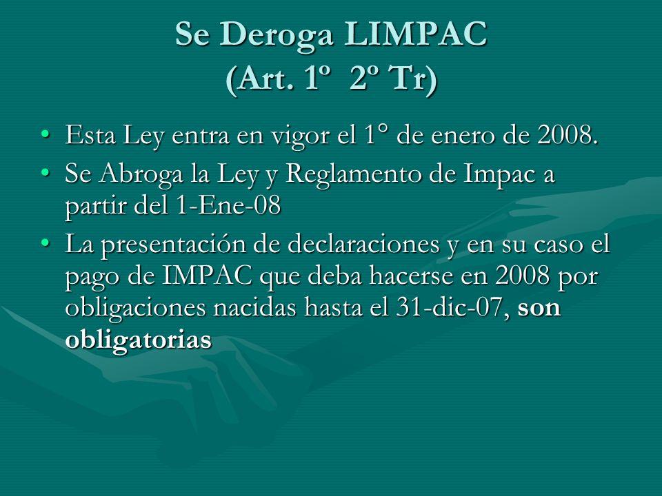 Se Deroga LIMPAC (Art. 1º 2º Tr) Esta Ley entra en vigor el 1° de enero de 2008.Esta Ley entra en vigor el 1° de enero de 2008. Se Abroga la Ley y Reg
