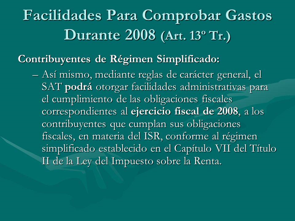 Facilidades Para Comprobar Gastos Durante 2008 (Art. 13º Tr.) Contribuyentes de Régimen Simplificado: –Así mismo, mediante reglas de carácter general,