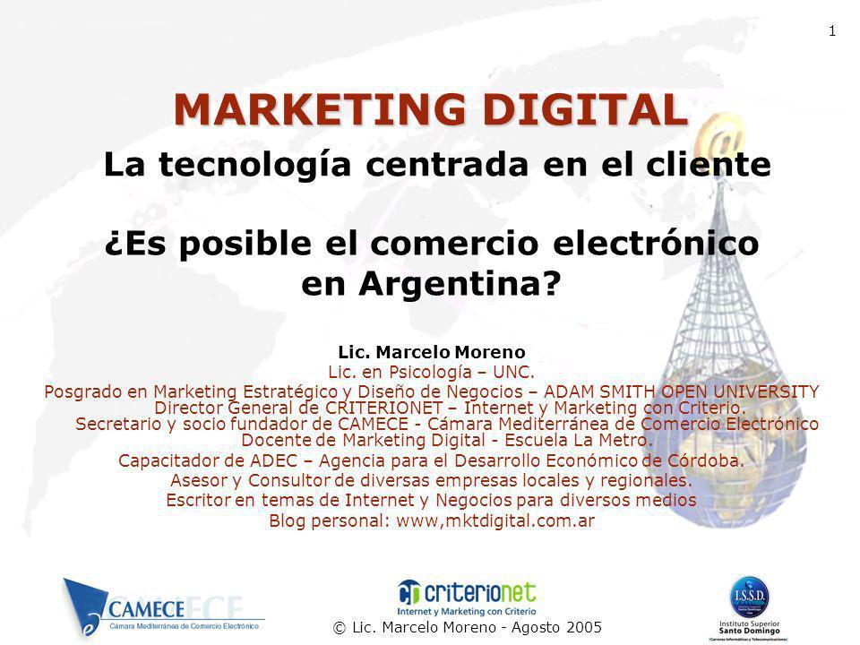 © Lic. Marcelo Moreno - Agosto 2005 MARKETINGDIGITAL MARKETING DIGITAL La tecnología centrada en el cliente ¿Es posible el comercio electrónico en Arg