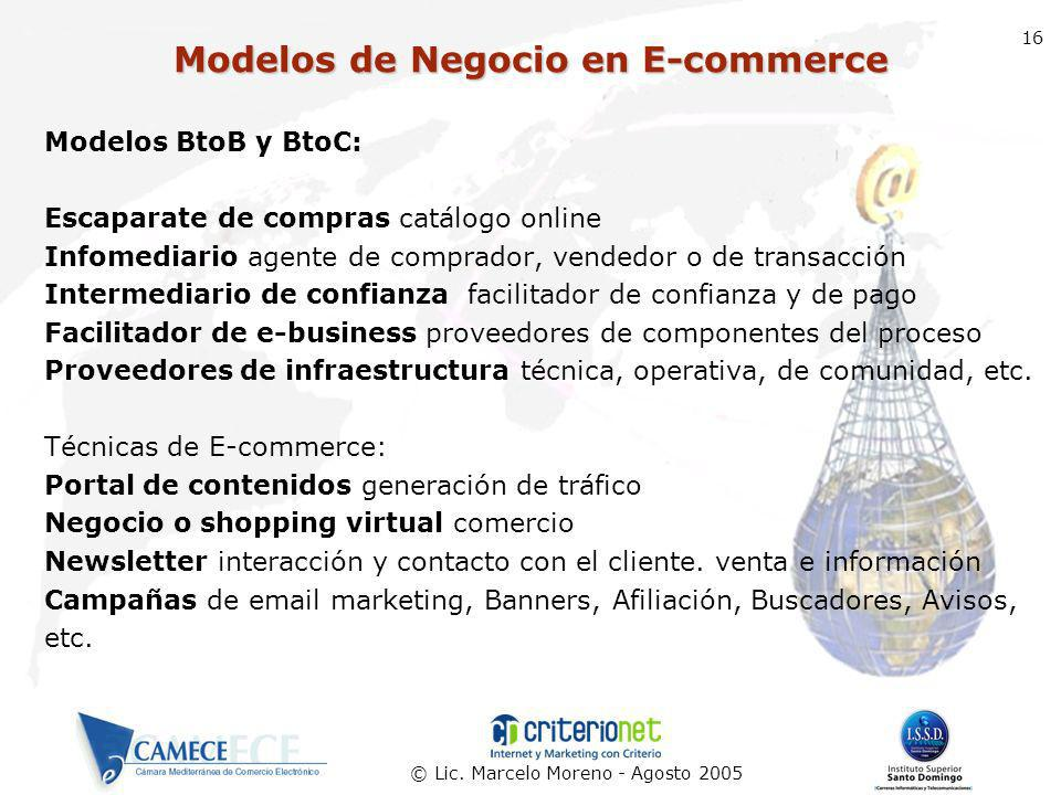 © Lic. Marcelo Moreno - Agosto 2005 16 Modelos BtoB y BtoC: Escaparate de compras catálogo online Infomediario agente de comprador, vendedor o de tran