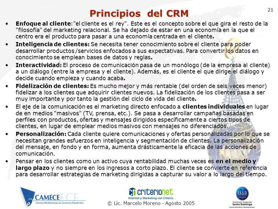 © Lic. Marcelo Moreno - Agosto 2005 21 Principios del CRM Enfoque al cliente: