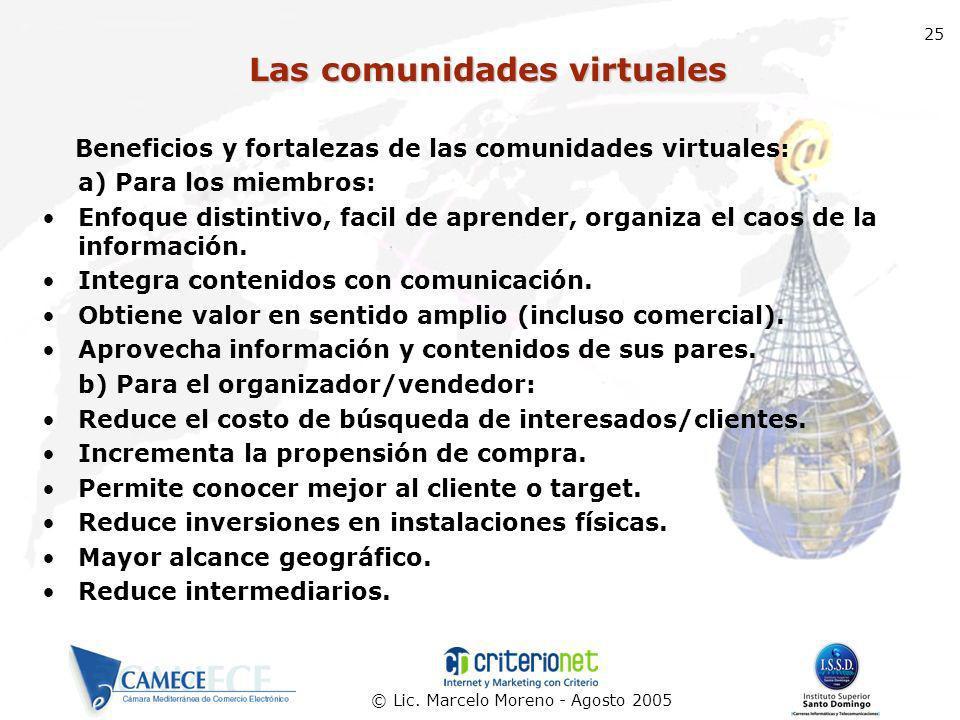 © Lic. Marcelo Moreno - Agosto 2005 25 Las comunidades virtuales Beneficios y fortalezas de las comunidades virtuales: a) Para los miembros: Enfoque d