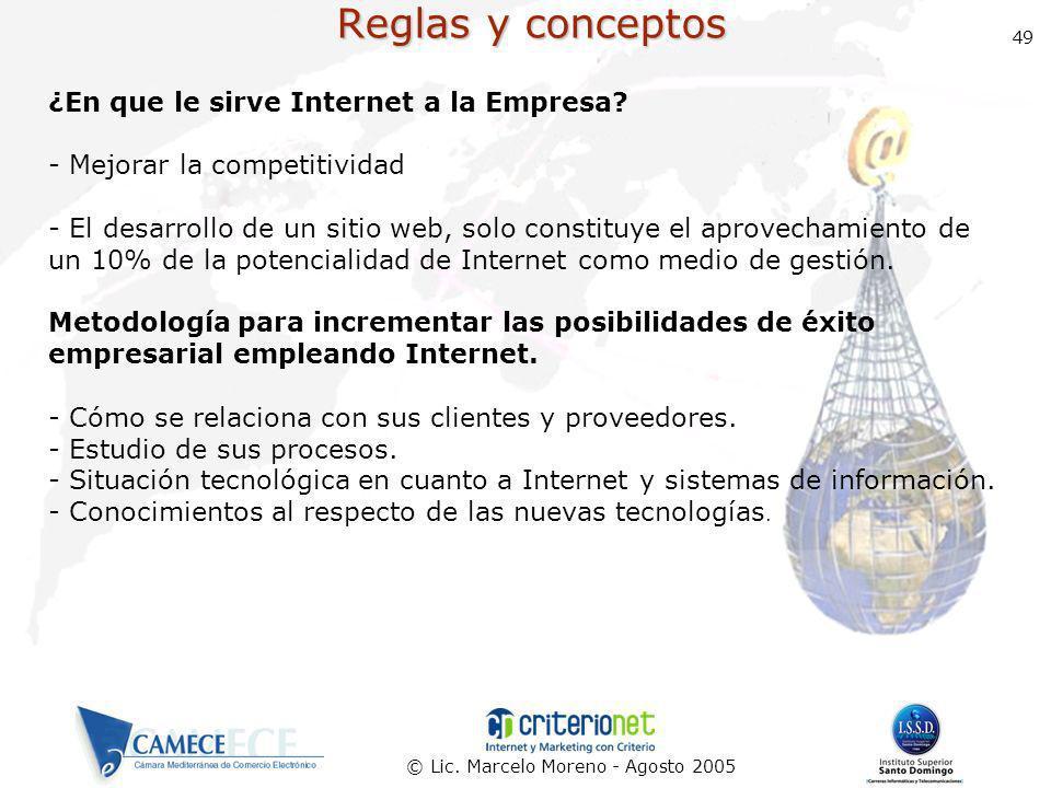 © Lic. Marcelo Moreno - Agosto 2005 49 Reglas y conceptos ¿En que le sirve Internet a la Empresa? - Mejorar la competitividad - El desarrollo de un si