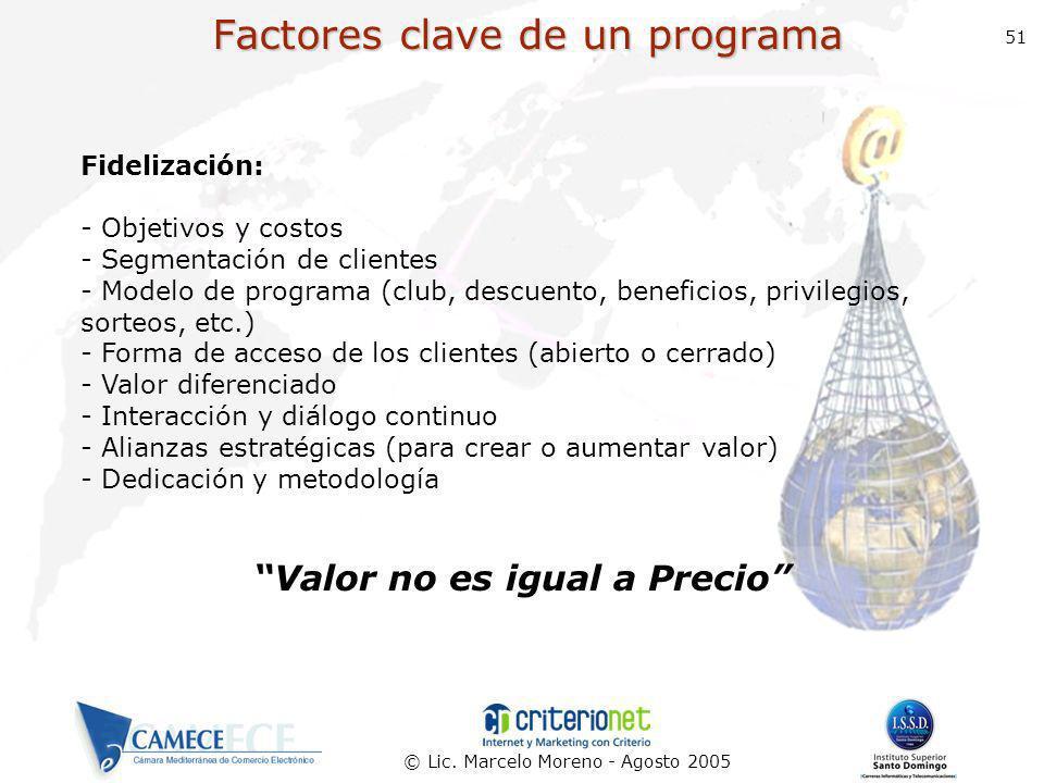 © Lic. Marcelo Moreno - Agosto 2005 51 Factores clave de un programa Fidelización: - Objetivos y costos - Segmentación de clientes - Modelo de program