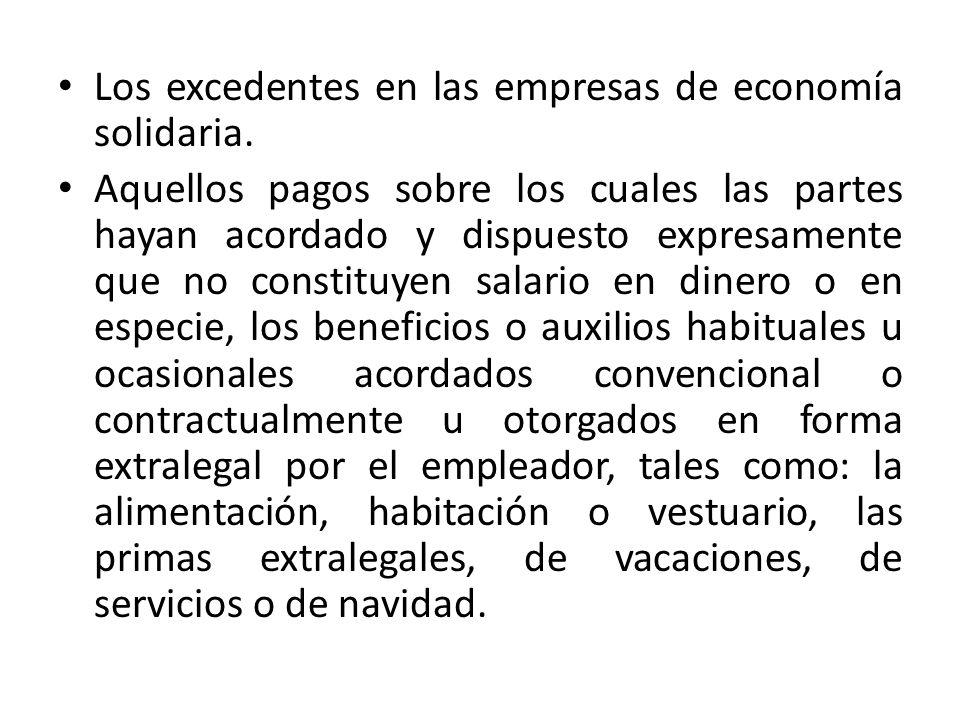 Los excedentes en las empresas de economía solidaria. Aquellos pagos sobre los cuales las partes hayan acordado y dispuesto expresamente que no consti