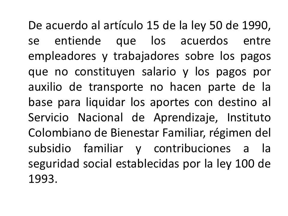 De acuerdo al artículo 15 de la ley 50 de 1990, se entiende que los acuerdos entre empleadores y trabajadores sobre los pagos que no constituyen salar