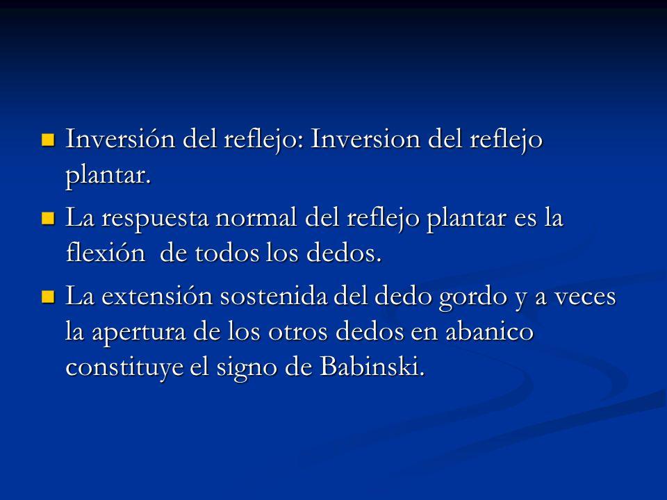 Inversión del reflejo: Inversion del reflejo plantar. Inversión del reflejo: Inversion del reflejo plantar. La respuesta normal del reflejo plantar es