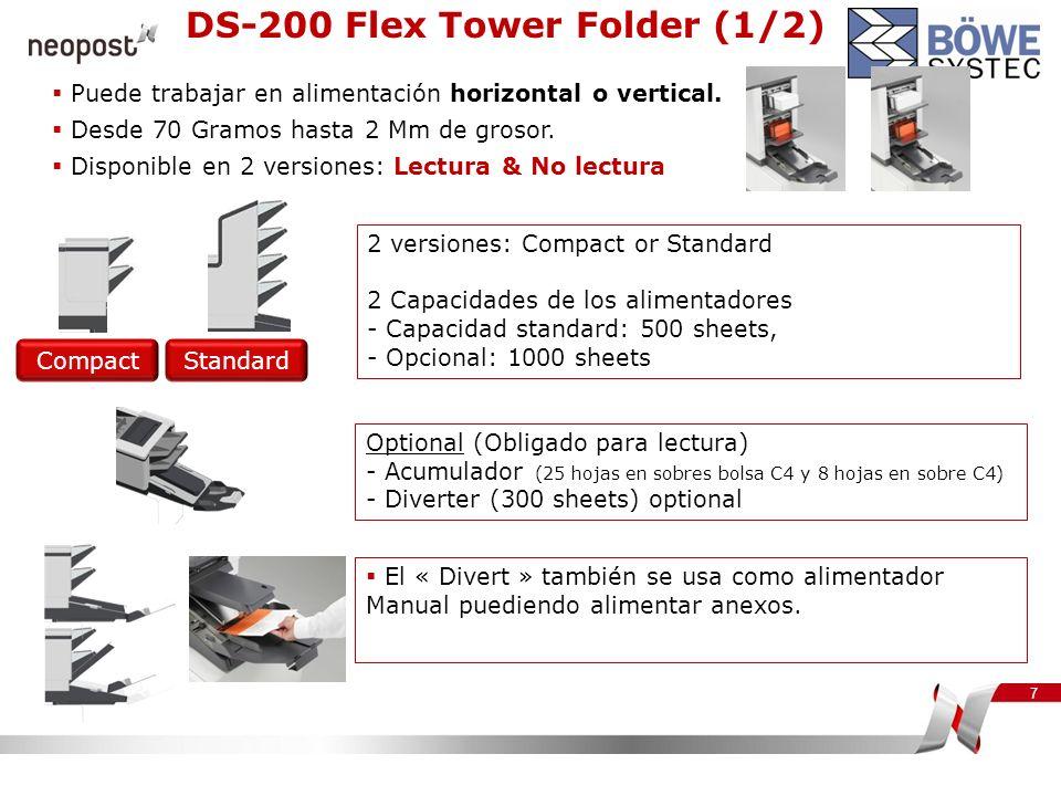 7 DS-200 Flex Tower Folder (1/2) CompactStandard 2 versiones: Compact or Standard 2 Capacidades de los alimentadores - Capacidad standard: 500 sheets,