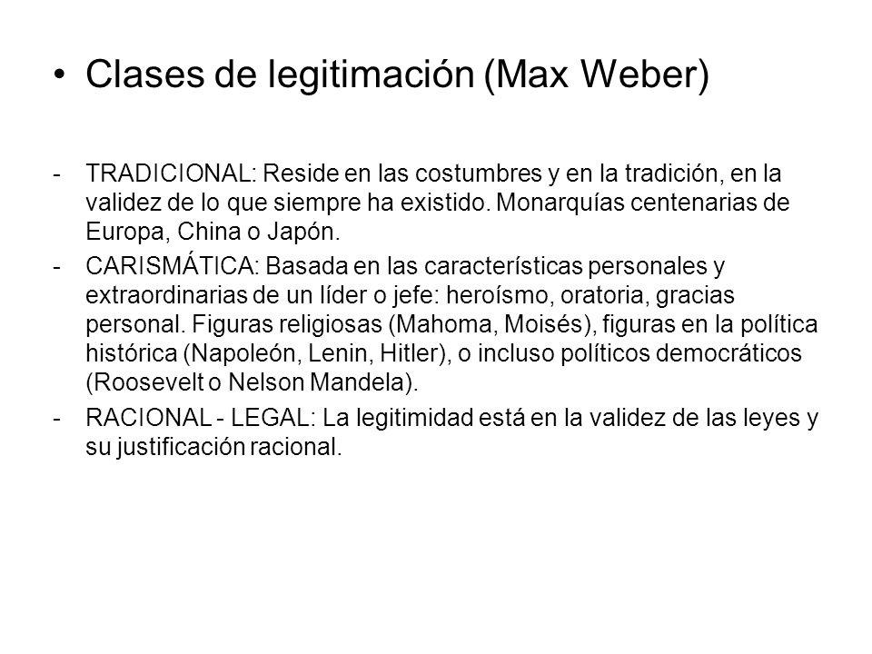 Clases de legitimación (Max Weber) -TRADICIONAL: Reside en las costumbres y en la tradición, en la validez de lo que siempre ha existido. Monarquías c