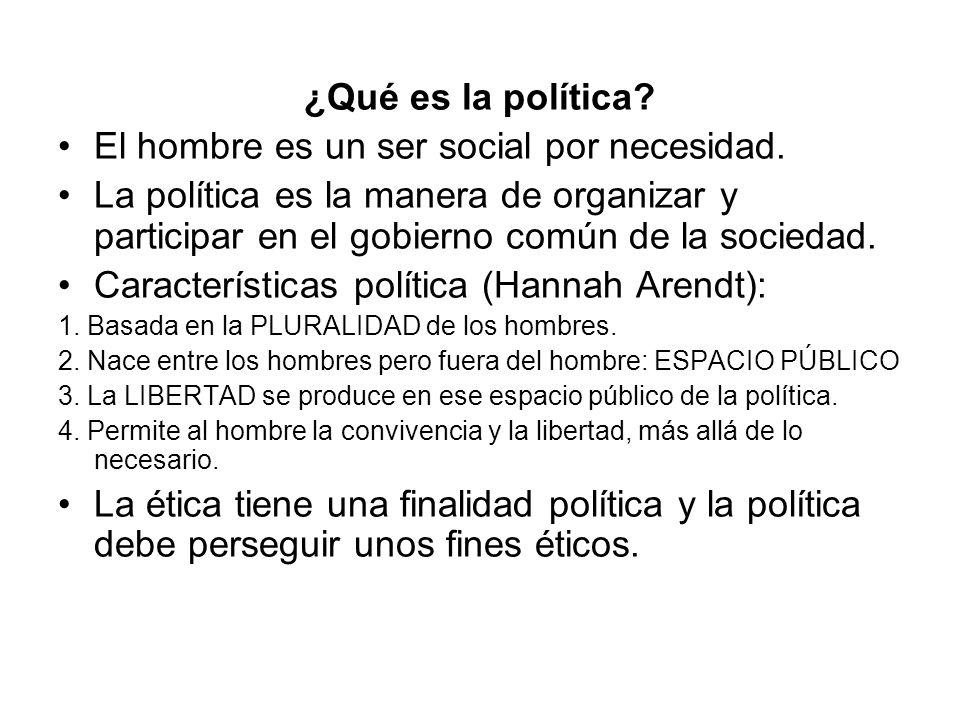 ¿Qué es la política? El hombre es un ser social por necesidad. La política es la manera de organizar y participar en el gobierno común de la sociedad.