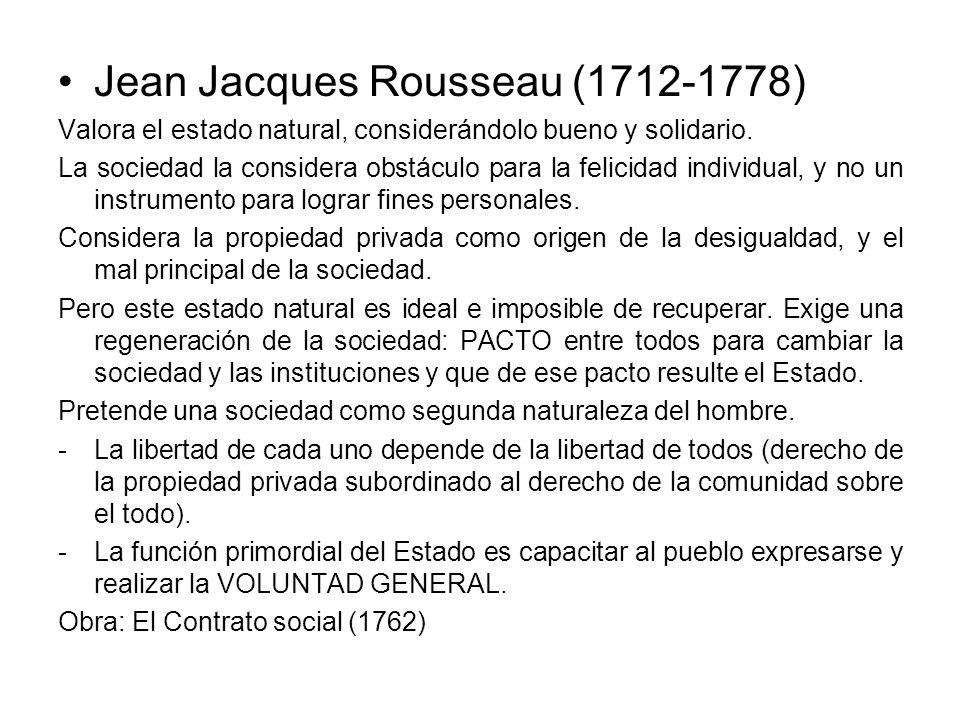 Jean Jacques Rousseau (1712-1778) Valora el estado natural, considerándolo bueno y solidario. La sociedad la considera obstáculo para la felicidad ind