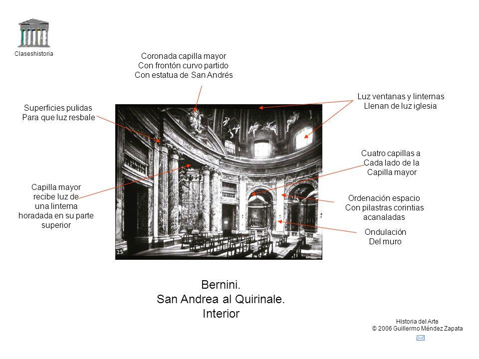 Claseshistoria Historia del Arte © 2006 Guillermo Méndez Zapata Bernini. San Andrea al Quirinale. Interior Luz ventanas y linternas Llenan de luz igle