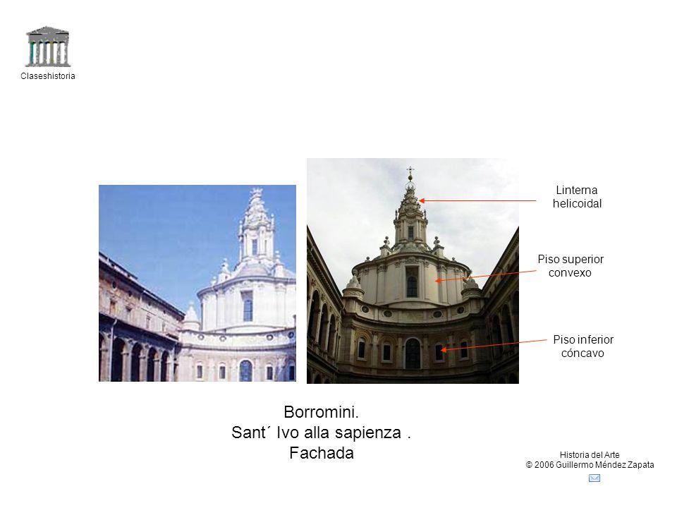 Claseshistoria Historia del Arte © 2006 Guillermo Méndez Zapata Borromini. Sant´ Ivo alla sapienza. Fachada Piso inferior cóncavo Piso superior convex