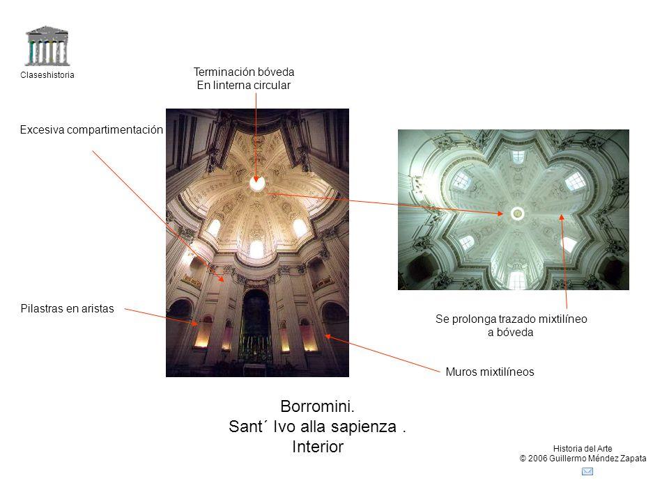 Claseshistoria Historia del Arte © 2006 Guillermo Méndez Zapata Borromini. Sant´ Ivo alla sapienza. Interior Muros mixtilíneos Pilastras en aristas Se