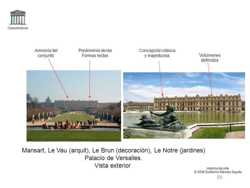 Claseshistoria Historia del Arte © 2006 Guillermo Méndez Zapata Mansart, Le Vau (arquit), Le Brun (decoración), Le Notre (jardines) Palacio de Versall