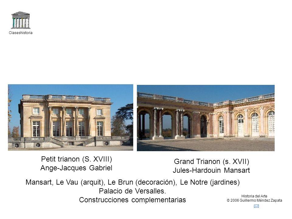 Claseshistoria Historia del Arte © 2006 Guillermo Méndez Zapata Petit trianon (S. XVIII) Ange-Jacques Gabriel Grand Trianon (s. XVII) Jules-Hardouin M