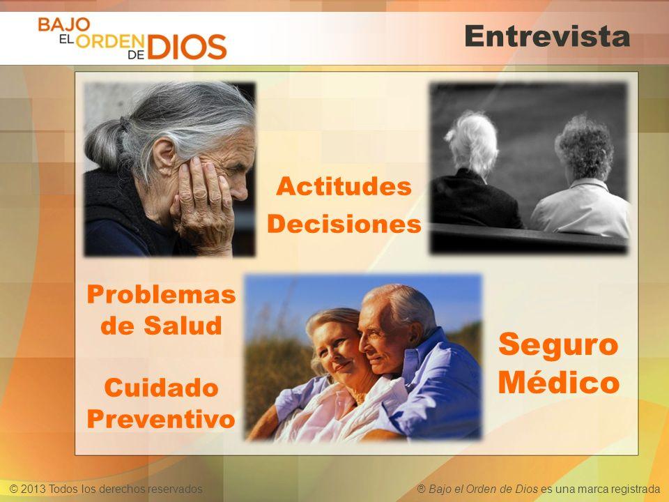 © 2013 Todos los derechos reservados ® Bajo el Orden de Dios es una marca registrada Entrevista DR.