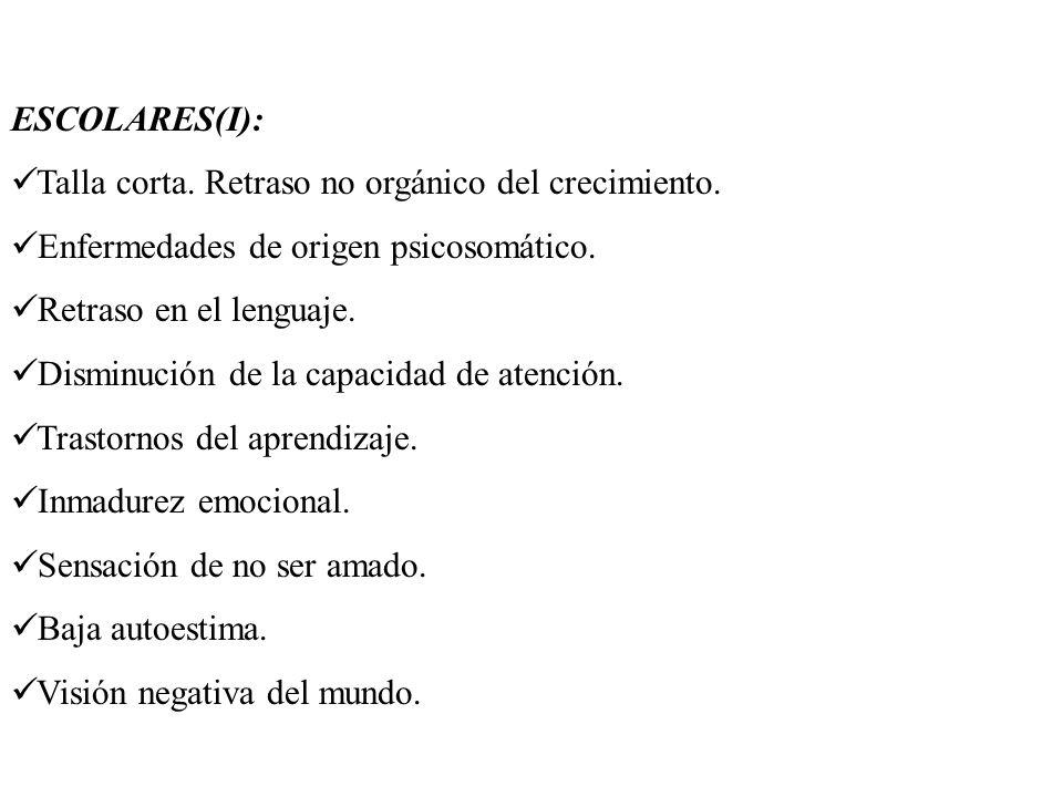 ESCOLARES(I): Talla corta. Retraso no orgánico del crecimiento. Enfermedades de origen psicosomático. Retraso en el lenguaje. Disminución de la capaci