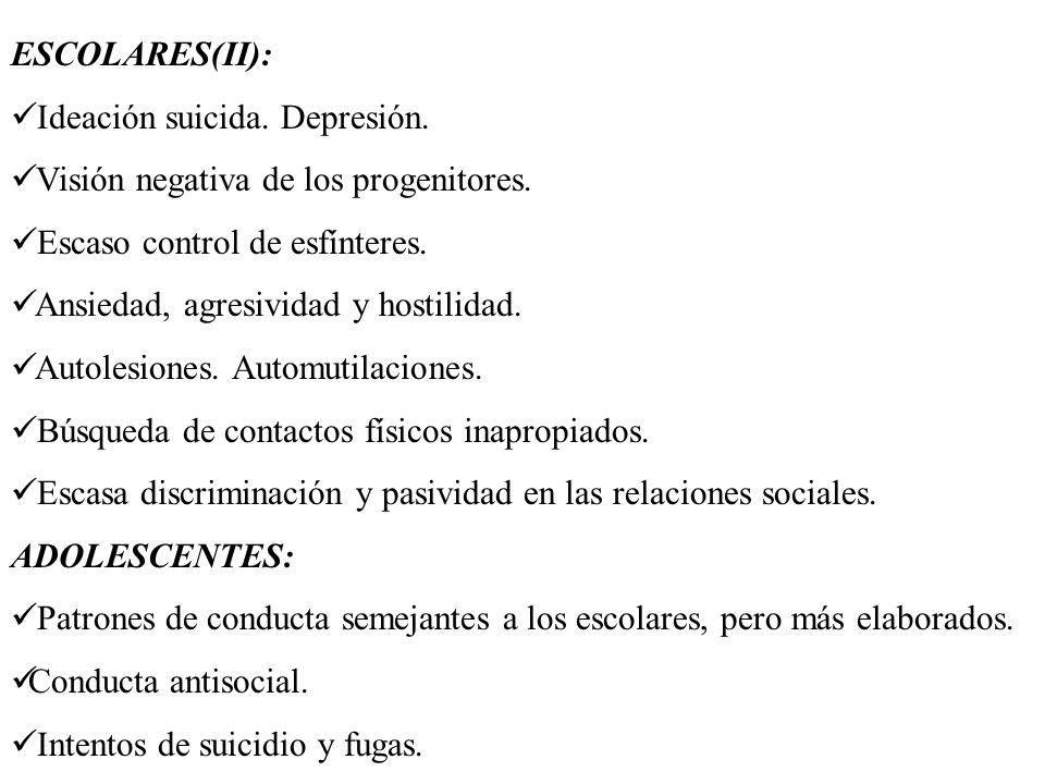 ESCOLARES(II): Ideación suicida. Depresión. Visión negativa de los progenitores. Escaso control de esfínteres. Ansiedad, agresividad y hostilidad. Aut