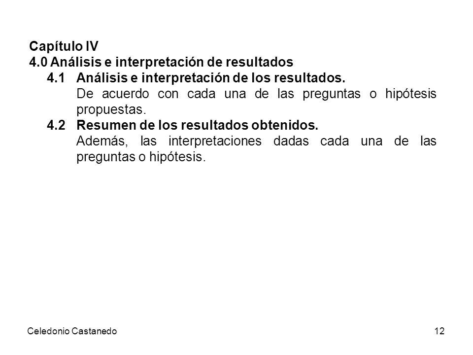 Capítulo IV 4.0 Análisis e interpretación de resultados 4.1 Análisis e interpretación de los resultados. De acuerdo con cada una de las preguntas o hi